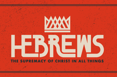 Hebrews - The Supremacy of Christ in All Things